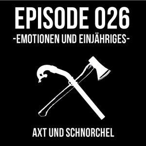 026 - EMOTIONEN UND EINYEAHRIGES - AXT UND SCHNORCHEL PODCAST