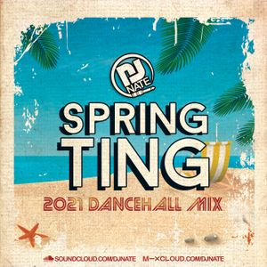 DJ Nate Presents Spring Ting - 2021 Dancehall Bashment Mix