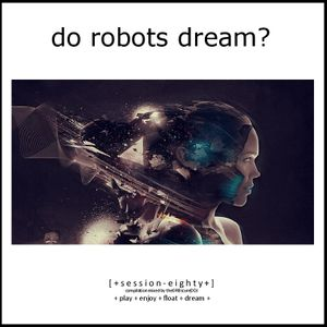 Do Robots Dream? [session 080]