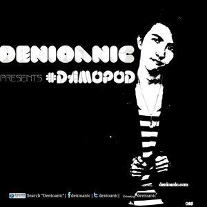 Denioanic presents #Damopod 029
