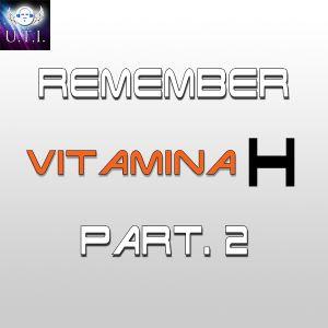 Remember Vitamina H (Part. 2)