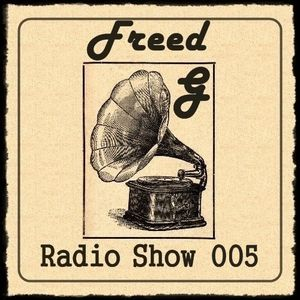Freed G Radio Show 005
