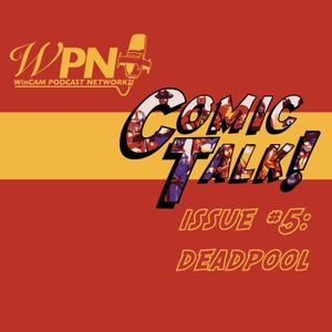 Comic Talk Issue #5: Deadpool