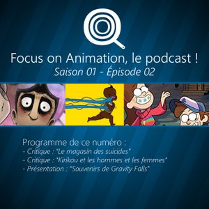 Focus on Animation, le podcast - S01E02 - Version complete