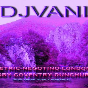 DJVANI-PETRIC-NEGOTINO-LONDON-RUGBY-COVENTRY-DUNCHURCH(high speed town,s megamix)