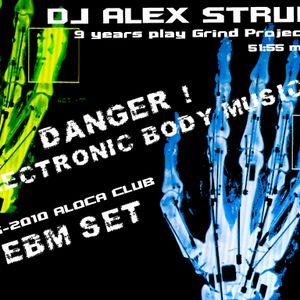 Dj Alex Strunz @ EBM Set Grind - Aloca Club - 02-05-2010 - 9 Years