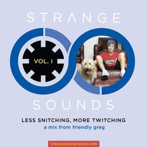 DJ Friendly Greg - Less Snitchin, More Twitching (Strange Sounds Vol. I)