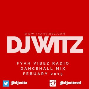 DJ WITZ - FYAH VIBEZ RADIO #DANCEHALL MIX (FEB 2015)