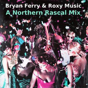 Bryan Ferry & Roxy Music - A Northern Rascal Mix