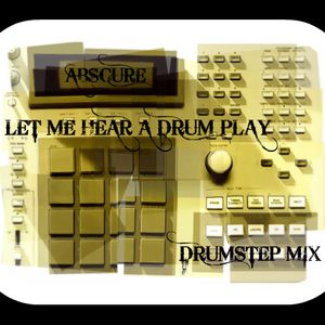 Let Me Hear A Drum Play - Abscure Drumstep/DnB Mix