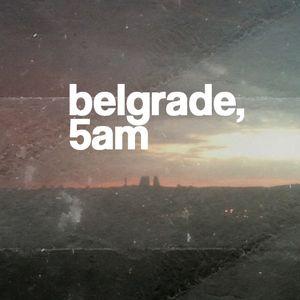 DUSN - BELGRADE, 5AM