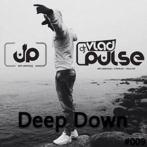 Vlad Pulse - Deep Down #009 (#vladpulse 2014)