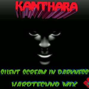 Silent Scream in Darkness - HardtechnoMix - mixed by KANTHARA