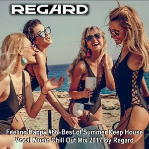 Feeling Happy #66 ♦ The Best of Summer Deep House Vocal Music Chill Out Mix 2017 ♦ By Regard