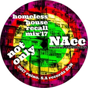 (NAcc) Homeless Not Only House Recall Mix'17