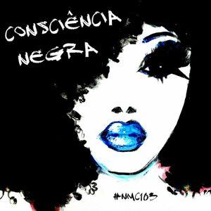 NMC #103 - Consciência Afrodescendente