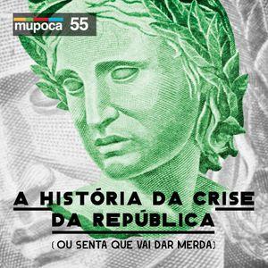 #055 – A História da crise da República (ou senta que vai dar merda)