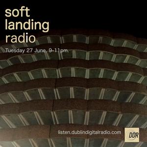 Soft Landing Radio - 27 June 2017