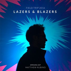 Lazers And Blazers Opening Set, Field Trip 2016