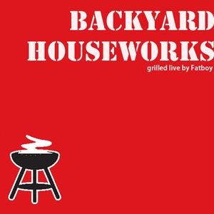 BACKYARD HOUSEWORKS - mixed by Fatboy