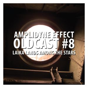 Oldcast #8 - Laika Lands Among The Stars (03.21.2011)