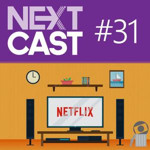 NextCast 31: O Streaming vai matar a TV?