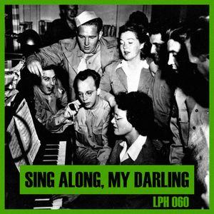LPH 060 - Sing Along, My Darling (1947-2010)