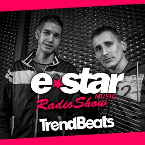 TRENDBEATS @ E-STAR MUSIC RADIO SHOW #008 (Available for DOWNLOAD / Disponible en DESCARGA)