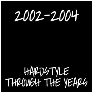 Hardstyle Through The Years (2002-2004)