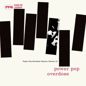 Power Pop Overdose Popcast Volume 12