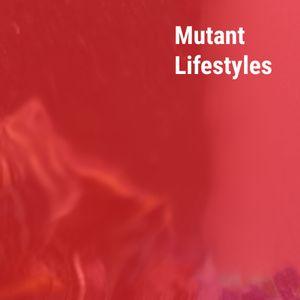 Mutant Lifestyles #4 (11.11.15)