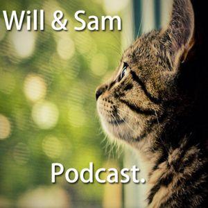 Will & Sam Podcast #4