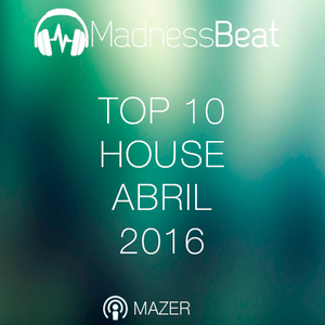 Mazer - MadnessBeat Top 10 House Abril 2016