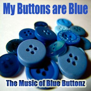My Buttonz Are Blue: The Music of Blue Buttonz