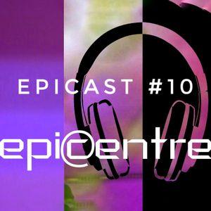EPICENTRE - EPICAST #10