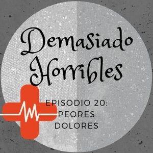 Demasiado Horribles - 020 - Peores Dolores