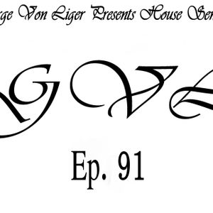 George Von Liger Presents House Sensations Ep. 91