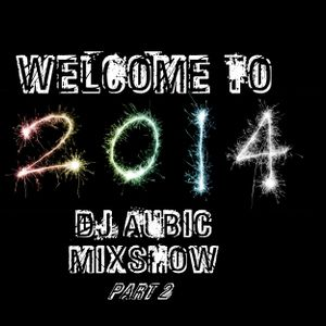 DJ Aubic - 2013 New Years Mixshow (Welcome to 2014 Part 2!!)