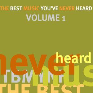 The Best Music You've Never Heard - Volume 1