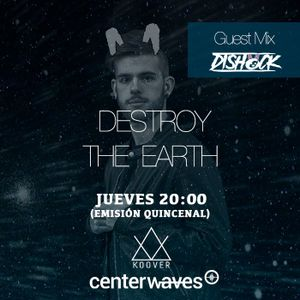 Destroy the Earth 079 - Dishock Guestmix