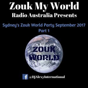DJ Alexy Live - The Best of Sydney's Zouk World Party September 2017 Part 1 for Zouk My World Radio