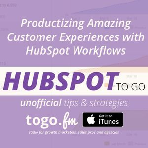 HTG #202: Productizing Amazing Customer Experiences with HubSpot Workflows