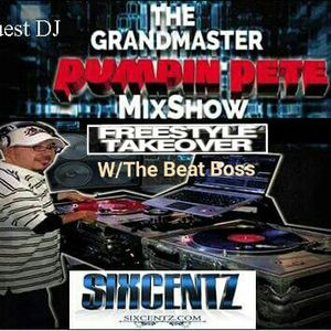 Pumpin Pete Freestyle Take Over Mix on Sixcentz w/The Beat Boss