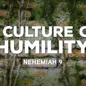 A Culture of Humility [Nehemiah 9]