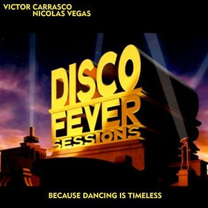 Víctor Carrasco & Nicolás Vegas - Disco Fever Sessions Vol. I - Because Dancing is Timeless