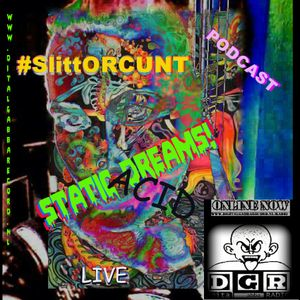 #SlittORCUNT @ D.G.Radio - STATIC ACID DREAMS! LIVE BROADCAST