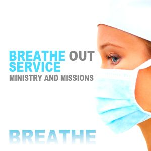 Breathe Out Service--Ministry and Missions - Audio