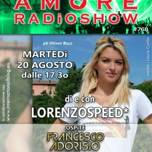 LORENZOSPEED* presents AMORE Radio Show 768 Martedi 20 Agosto 2019 with FRANCESCO ADORiSiO by phone