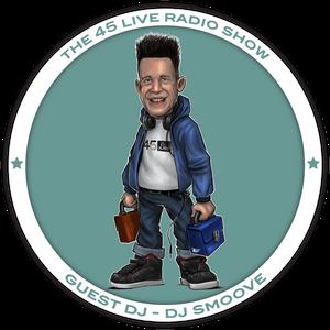45 Live Radio Show pt. 8 with guest DJ SMOOVE
