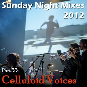 Sunday Night Mixes, 2012: Part 33 - Celluloid Voices